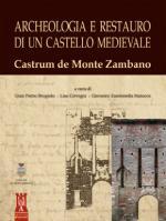 51447 - Cervigni-Zandonella-Brogiolo, L.-G.-G.P. - Archeologia e restauro di un castello medievale. Castrum de Monte Zambano