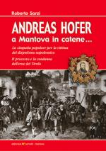 51453 - Sarzi, R. - Andreas Hofer. A Mantova in catene...