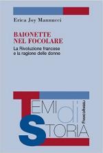 51455 - Mannucci, E.J. - Baionette nel focolare. La Rivoluzione francese e la ragione delle donne
