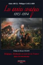 51463 - Arcq-Gaillard, A.-P. - Annees cosaques 1813-1814. Belgique, Hollande et nord de la France dans la tourmente (Les)