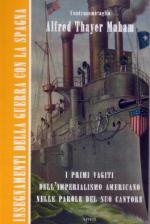 51466 - Mahan, A.T. - Insegnamenti della guerra con la Spagna. I primi vagiti dell'imperialismo americano nelle parole del suo cantore