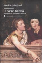 51480 - Freisenbruch, A. - Donne di Roma. Potere, sesso e politica in eta' imperiale (Le)