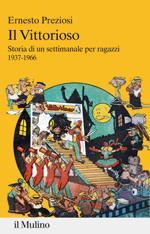 51494 - Preziosi , E. - Vittorioso. Storia di un settimanale per ragazzi 1937-1966 (Il)