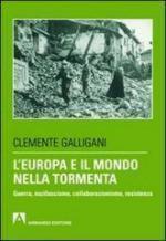 51502 - Galligani, C. - Europa e il mondo nella tormenta. Guerra, nazifascismo, collaborazionismo, resistenza (L')