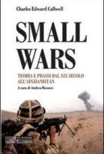 51516 - Callwell-Beccaro, C.E.-M.A. - Small Wars. Teoria e prassi dal XIX secolo all'Afghanistan