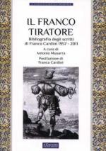51522 - Musarra, A. cur - Franco tiratore. Bibliografia degli scritti di Franco Cardini 1957-2011 (Il)