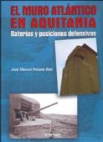 51542 - Paneda Ruiz, J.M. - Muro Atlantico en Aquitania. Baterias y Posiciones Defensivas (El)