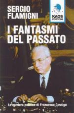 51606 - Flamigni, S. - Fantasmi del passato. La carriera politica di Francesco Cossiga (I)