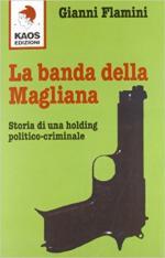 51620 - Flamini, G. - Banda della Magliana. Storia di una holding politico-criminale (La)