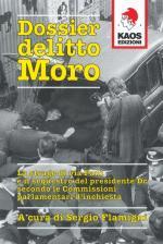 51626 - Flamigni, S. cur - Dossier delitto Moro. La strage di via Fani e il sequestro del leader DC secondo le Commissioni parlamentari d'inchiesta