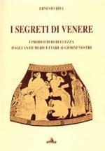 51632 - Riva, E. - Segreti di Venere. I prodotti di bellezza dagli antichi ricettari ai giorni nostri (I)