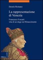 51644 - Romano, D. - Rappresentazione di Venezia. Francesco Foscari, vita di un doge nel Rinascimento (La)