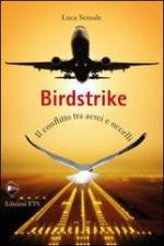 51648 - Sensale, L. - Birdstrike. Il conflitto tra aerei e uccelli