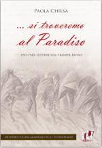 51657 - Chiesa , P. cur - ...si troveremo al Paradiso. 1941-1943 Lettere dal fronte russo