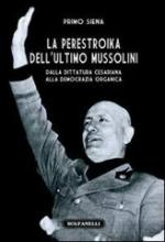 51665 - Siena, P. - Perestroika dell'ultimo Mussolini. Dalla dittatura cesariana alla democrazia organica (La)