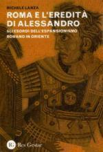 51670 - Lanza, M. - Roma e l'eredita' di Alessandro. Gli esordi dell'espansionismo romano in Oriente