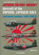 51744 - Cea, E. - Air Collection 04: Aircraft of the Imperial Japanese Navy: Land-based Aviation, 1929-1945 Vol 1