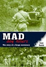 51777 - Smith, I. - Mad Dog Killers. The Story of a Congo Mercenary
