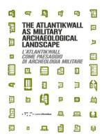51785 - Bassanelli-Postiglione, M.G. cur - Atlantikwall as Military Archaeological Landscape. L'Atlantikwall come Paesaggio di Archeologia Militare (The)