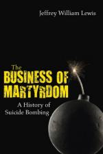 51790 - Lewis, J.W. - Business of Martyrdom. A History of Suicide Bombing (The)