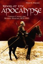 51792 - Dorondo, D.R. - Riders of the Apocalypse. German Cavalry and Modern Warfare, 1870-1945
