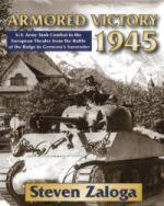 51803 - Zaloga, S.J. - Armored Victory 1945. US Army Tank Combat in the European Theater from the Battle of the Bulge to Germany's Surrender