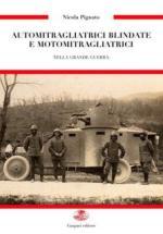 51833 - Pignato, N. - Automitragliatrici blindate e motomitragliatrici nella Grande Guerra. Armi di una vittoria Vol 3
