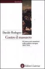 51852 - Rodogno, D. - Contro il massacro. Gli interventi umanitari dall'indipendenza greca al genocidio armeno