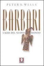 51857 - Wells, P.S. - Barbari. L'alba del nuovo mondo