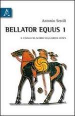 51858 - Sestili, A. - Bellator Equus Vol 1. Il cavallo da guerra nella Grecia antica