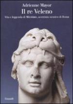 51860 - Mayor, A. - Re veleno. Vita e leggenda di Mitridate accerrimo nemico dei Romani (Il)