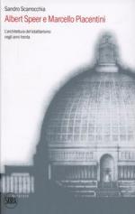 51869 - Scarocchia, S. - Albert Speer e Marcello Piacentini. L'architettura del totalitarismo negli anni Trenta