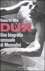 51872 - Olla, R. - Dux. Una biografia sessuale di Mussolini