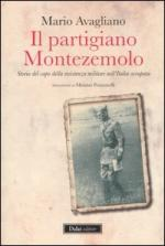 51880 - Avagliano, M. - Partigiano Montezemolo. Storia del capo della resistenza militare nell'Italia occupata (Il)