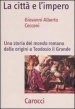 51886 - Cecconi, G.A. - Citta' e l'Impero. Una storia del mondo romano dalle origini a Teodosio il Grande (La)