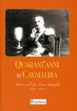 51925 - AAVV,  - Quarant'anni in cavalleria. Memorie del Gen. Enrico Battaglia 1854 1926
