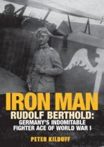 51955 - Kilduff, P. - Iron Man. Rudolf Berthold: Germany's Indomitable Fighter Ace of WWI