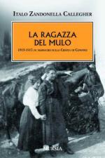 52010 - Zandonella Callegher, I. - Ragazza del mulo. 1915-1917: il massacro sulla Cresta di Confine (La)