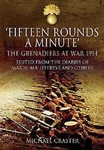 52011 - Craster, M. cur - 'Fifteen Rounds a Minute'. The Grenadiers at War 1914