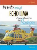 52052 - Granella, L. - In volo con gli Echo Lima. Il nuovo elisoccorso della Sardegna