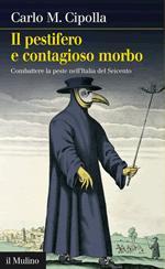 52059 - Cipolla, C.M. - Pestifero e contagioso morbo. Combattere la peste nell'Italia del Seicento (Il)