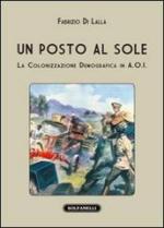52125 - Di Lalla, F. - Posto al sole. La colonizzazione demografica in A.O.I. (Un)