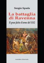 52160 - Spada, S. - Battaglia di Ravenna. Il gran fatto d'arme del 1512 (La)