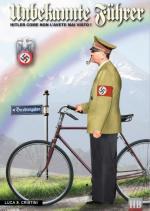52176 - Cristini, L.S. - Unbekannte Fuehrer. Hitler come non lo avete mai visto!