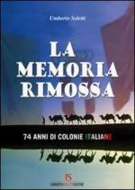 52198 - Soletti, U. - Memoria rimossa. 74 anni di colonie italiane (La)