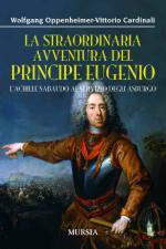 52211 - Oppenheimer-Tazzoli, W.-T. - Straordinaria avventura del Principe Eugenio. L'Achille sabaudo al servizio degli Asburgo (La)