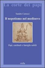 52237 - Carocci, S. - Nepotismo nel medioevo. Papi, Cardinali e famiglie nobili