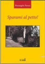 52297 - Pavesi, P. - Sparami al petto!