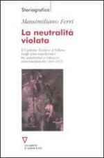 52302 - Ferri, M. - Neutralita' violata. Il Cantone Ticino e il Vallese negli anni napoleonici tra autonomia e minacce annessionistiche 1810-1813 (La)