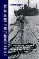 52315 - Faggioni, G. - Guerra aeronavale nelle Indie Occidentali. Regia Marina e Kriegsmarine nel Mar dei Caraibi e lungo le coste dell'America Latina 1939-1945 (La) Libro+DVD